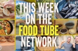 This Week on the Food Tube Network | 25 April - 1 May